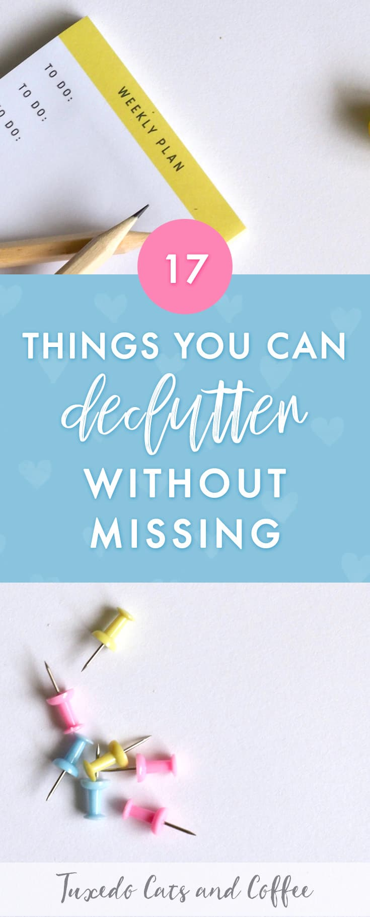 17 Things That I Would Tell My Future 17 Year Old Daughter: 17 Things You Can Declutter Without Missing