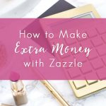 How to Make Extra Money with Zazzle