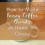 Make Fancy Coffee Drinks at Home for Cheap