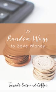 There are lots and lots of different ways to save money if you look at each area of your life and figure out how to shave costs. Here are 23 random ways to save money so you have lots of options to pick from. Pick ONE way to save money and implement it today!