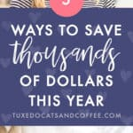 5 Ways to Save Thousands of Dollars This Year