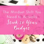 The Mindset Shift You Need to Actually Stick to Your Budget