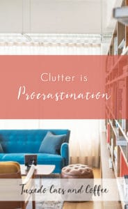 Clutter is Procrastination
