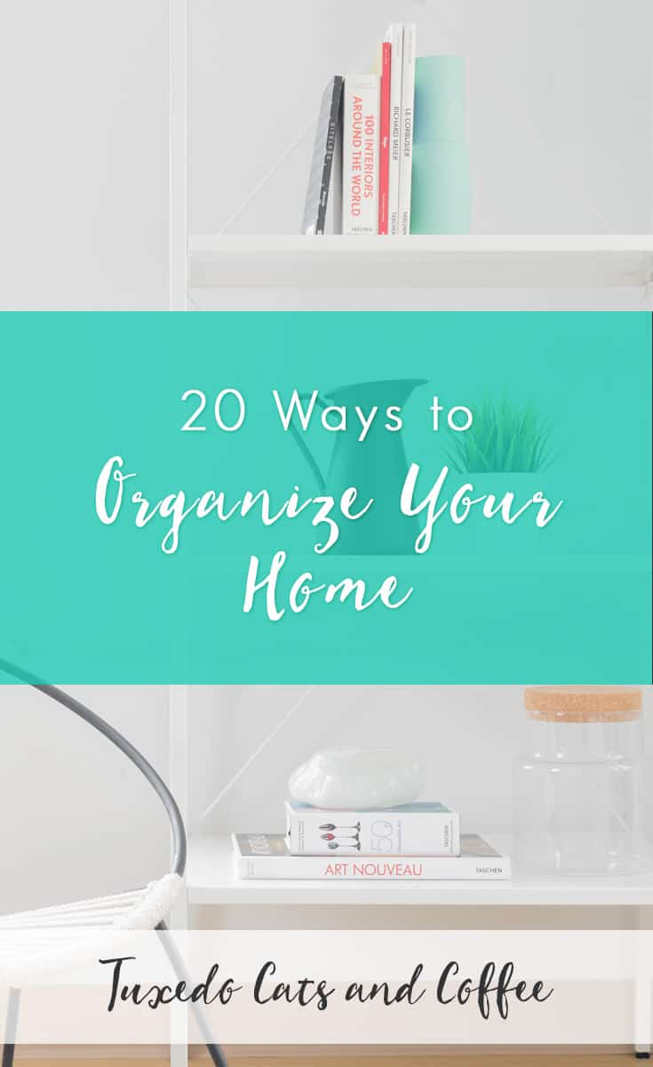 20 ways to organize your home tuxedo cats and coffee for How to organize your home
