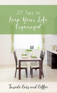 27 Tips to Keep Your Life Organized