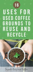 16 Uses for Used Coffee Grounds to Reuse and Recycle