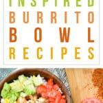 9 Chipotle Inspired Burrito Bowl Recipes